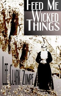 FEED ME WICKED THINGS by Lee Clark Zumpe