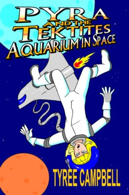 PYRA AND THE TEKTITES: AQUARIUM IN SPACE by Tyree Campbell
