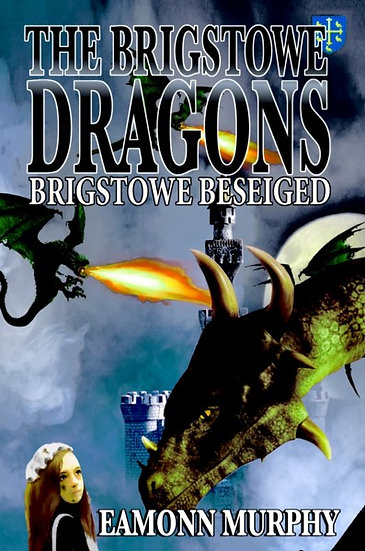 BRIGSTOWE DRAGONS 3 - BRIGSTOWE BESEIGED by Eamonn Murphy