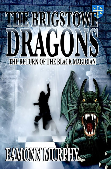 BRIGSTOWE DRAGONS 2 - RETURN OF BLACK MAGICIAN by Eamonn Murphy