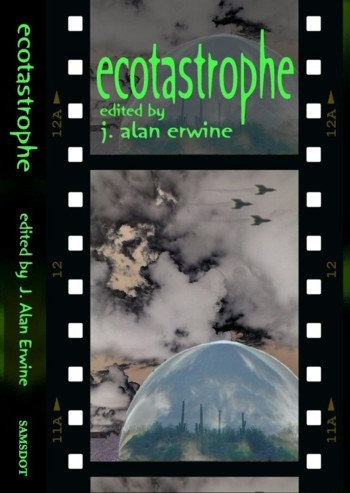 ECOTASTROPHE 1 edited by J Alan Erwine