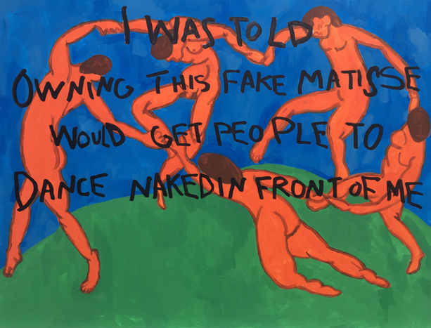 I Was Told Owning This Fake Matisse Would Get People to Dance Naked, 2017