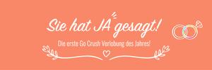 Die erste Go Crush Verlobung des Jahres