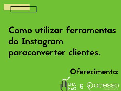Como utilizar ferramentas do Instagram para converter clientes.