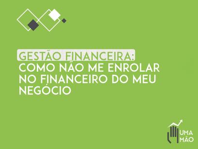 Gestão financeira: Como não me enrolar no financeiro do meu negócio?