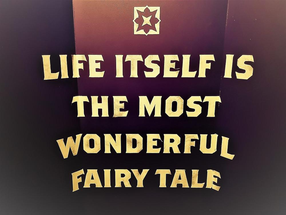 Life itself is the most wonderful fairy tale zitat H.C.Andersen