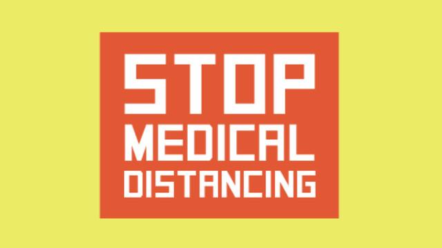 STOP MEDICAL DISTANCING