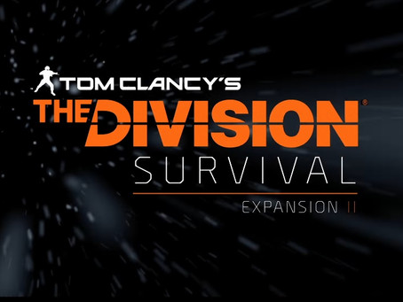 TOM CLANCY'S THE DIVISION EXPANSION II: SURVIVAL AVAILABLE TOMORROW ON XBOX ONE & PC