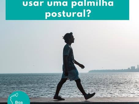 Como saber se preciso usar uma palmilha postural?
