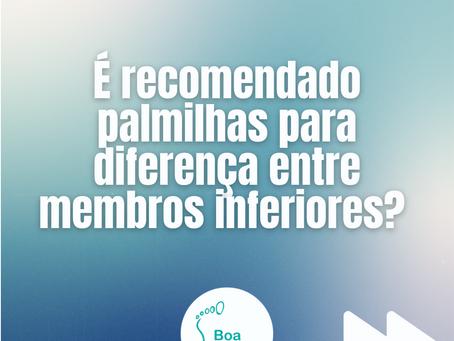 ❓É recomendado palmilhas para diferença entre membros inferiores?