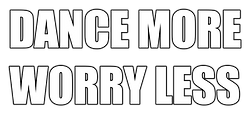 Dance More Worry Less 980.png