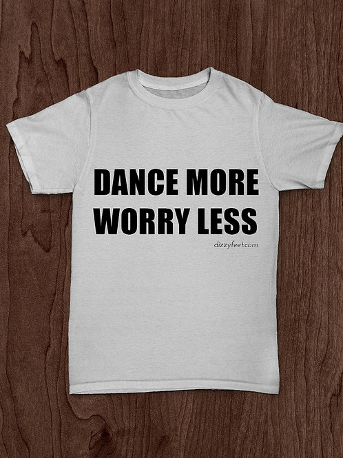T-Shirt, Dance More - Worry Less