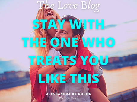 Stay with the one who treats you like this