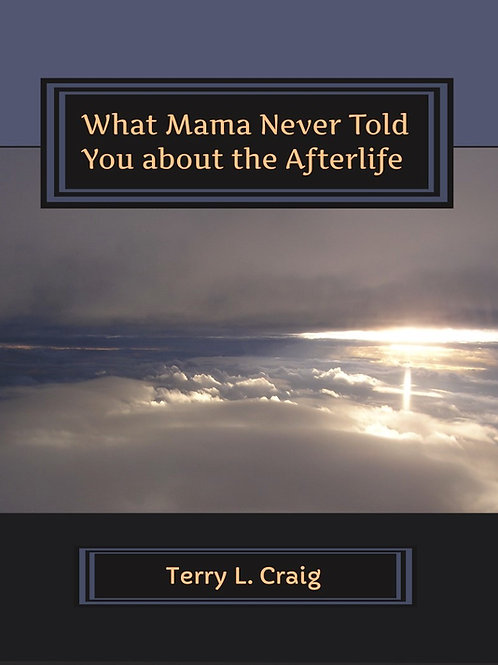What Mama Never Told You about the Afterlife