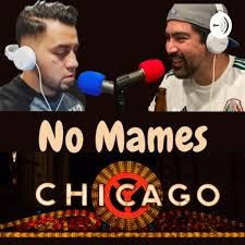 No mames Chicago: Podcast by Francisco Limon