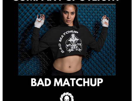 Sponsor The Fighters Company Spotlight: Bad Matchup