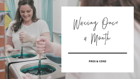 WAXING ONCE A MONTH / PROS & CONS