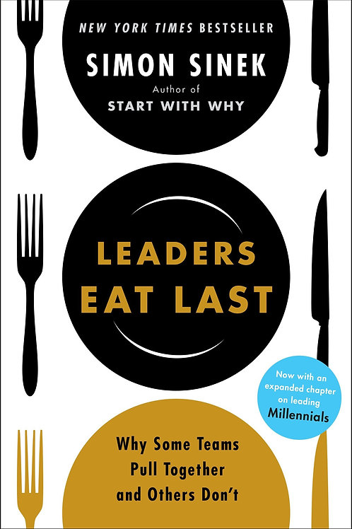 Leaders Eat Last - Why Some Teams Pull Together and Others Don't - Simon Sinek