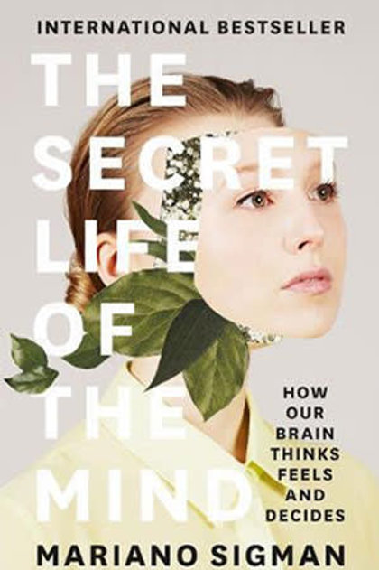 The Secret Life of The Mind - How Our Brain Think Feel & Decide - Mariano Sigman