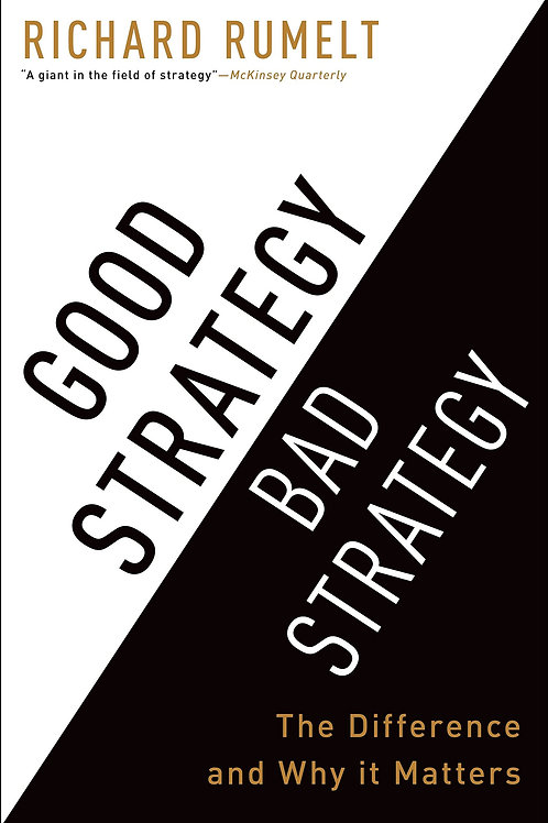 Good Strategy Bad Strategy - The Difference and Why It Matters - Richard Rumelt