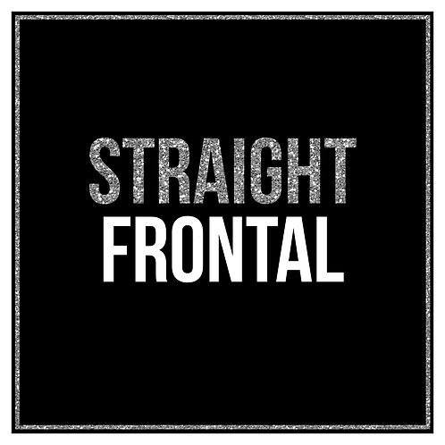 WHAT FRONTAL?- Frontal - Straight
