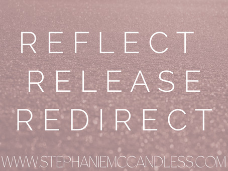 Reflect, Release, & Redirect