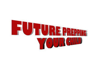 Future Prepping Your Child