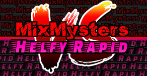 MixMysters Vs Helfy Rapid