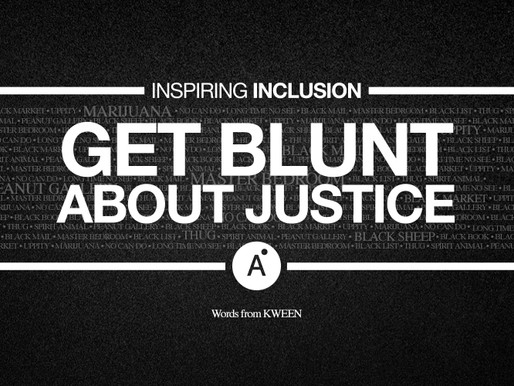 Inspiring Inclusion: Get Blunt about Justice