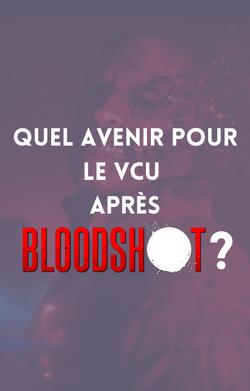 Quel avenir pour le VCU après Bloodshot ?