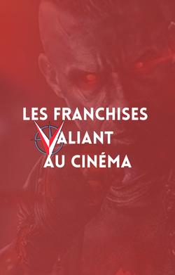 les franchises Valiant au Cinéma