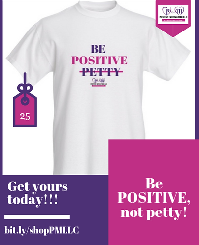 BE POSITIVE, not petty!
