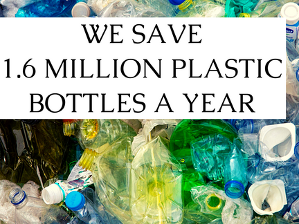 We save 1.6 million or more plastic bottles per year