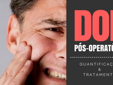 Dor Pós-Operatória: Como quantificar e tratar de maneira objetiva