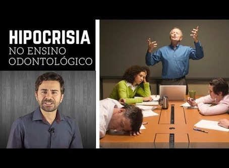 Hipocrisia no Ensino Odontológico
