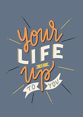 Your Life is Up to You.jpg