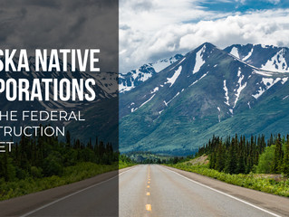 Alaska Native Corporations and the Federal Construction Market – How to Help and How to Benefit