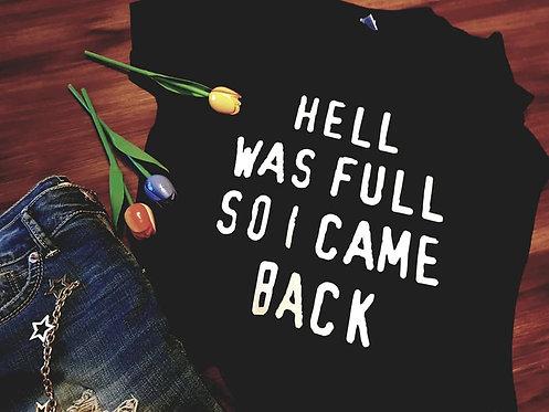 HELL WAS FULL SO I CAME BACK
