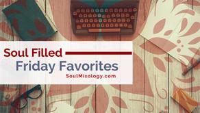 Soul Mixology Soul Filled Friday Favorites