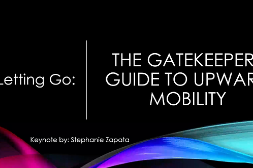 Webinar- Letting Go: The Gatekeepers Guide to Upward Mobility