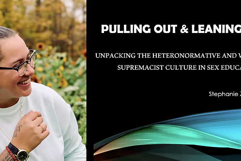 Webinar: Unpacking the Heteronormative and White Supremacist Culture in Sex Educ
