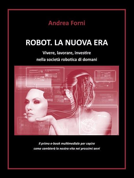 Libro Robot La Nuova Era di Andrea Forni