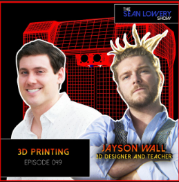 3D Printing for Entrepreneurs - The Sean Lowery Show - Podcast Guest #49