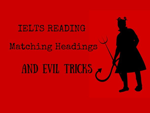 IELTS reading - Matching Headings and Evil Tricks!