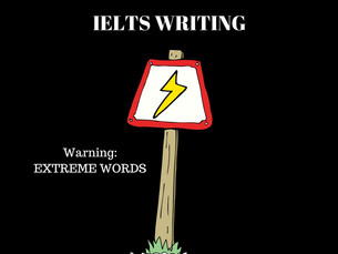 EXTREME WORDS - Improve your IELTS essay writing - Avoid this very common mistake!