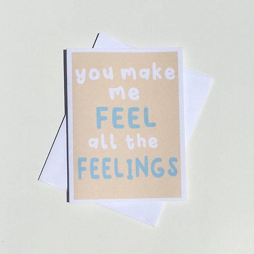 You Make Me Feel All The Feelings Card