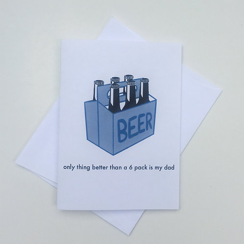 Father's Day Card - Only Thing Better Than a 6 Pack is My Dad