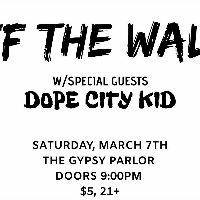 OFF THE WALL! W/Dope City Kid