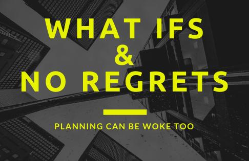planning & pandemics:  WHAT IFS & NO REGRETS