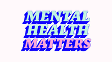 Mental Health Matters....dammit!!